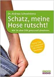 Schatz, meine Hose rutscht! Wie Sie ohne Diät genussvoll abnehmen.: Dr. Andreas Schweinbenz