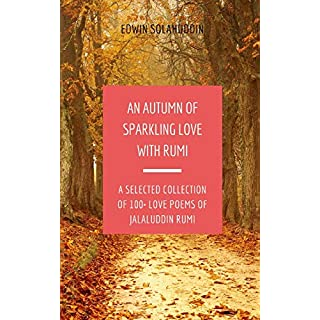 An Autumn of Sparkling Love with Rumi: A Selected Collection of 100+ Love Poems of Jalaluddin Rumi (All Year Round with Rumi, Band 1)