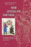 Rom - Jerusalem - Santiago: Das Pilgertagebuch des Ritters Arnold von Harff (1496-1498) - Helmut Brall-Tuchel, Folker Reichert