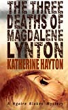 The Three Deaths of Magdalene Lynton: Volume 1 (A Ngaire Blakes Mystery)