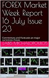 FOREX Market Week Report 16 July Issue 23: Commentary  and Forecasts on major currencies moves (English Edition)