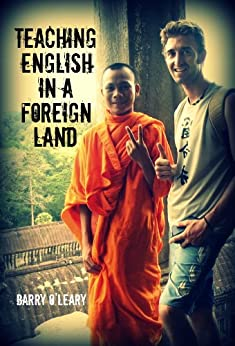 Teaching English in a Foreign Land: Travel Adventures of a TEFL Teacher (English Edition) par [O'Leary, Barry]