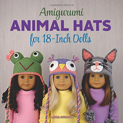 Amigurumi Animal Hats for 18-Inch Dolls: 20 Crocheted Animal Hat Patterns Using Easy Single Crochet (Hat Wright)