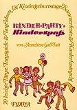 Kinderparty - Kinderspass: 70 leichte Tänze, Tanzspiele & Tanzideen für Kindergeburtstage, Sommerfeste & Kinderfastnacht