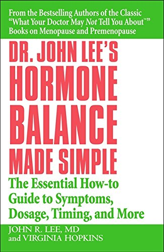Dr. John Lee's Hormone Balance Made Simple: The Essential How-to Guide to Symptoms, Dosage, Timing, and More -