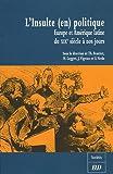 L'Insulte (en) politique : Europe et Amérique latine du XIXe siècle à nos jours