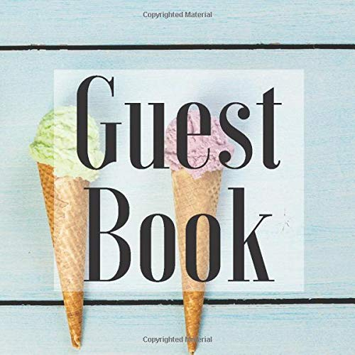 Guest Book: Ice Cream Dessert Sweet Theme- Signing Guestbook Gift Log Photo Space Book for Birthday Party Celebration Anniversary Baby Bridal Shower ... Keepsake to Write Special Memories In