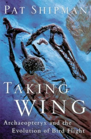 Taking Wing: Archaeopteryx and the Evolution of Bird Flight by Pat Shipman (1998-06-12)
