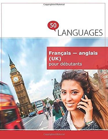 Francais Anglais - Français - anglais (UK) pour débutants: Un