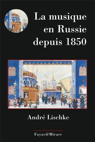 La musique en Russie depuis 1850 par André Lischké