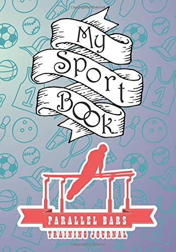 My sport book - Parallel bars training journal: 200 cream pages with 7