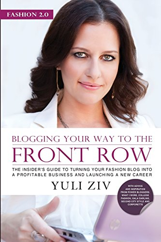 FASHION 2.0: Blogging Your Way To The Front Row.: The insider's guide to turning your fashion blog into a profitable business and launching a new career.: Volume 1 por Yuli Ziv