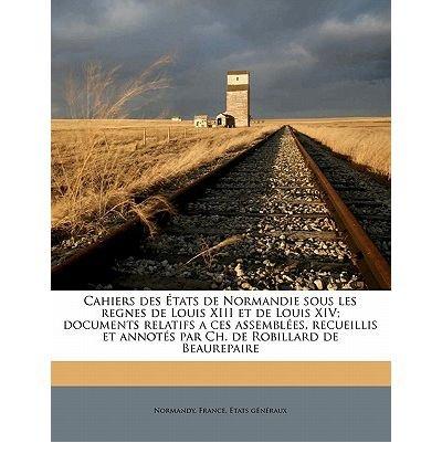 cahiers-des-tats-de-normandie-sous-les-regnes-de-louis-xiii-et-de-louis-xiv-documents-relatifs-a-ces