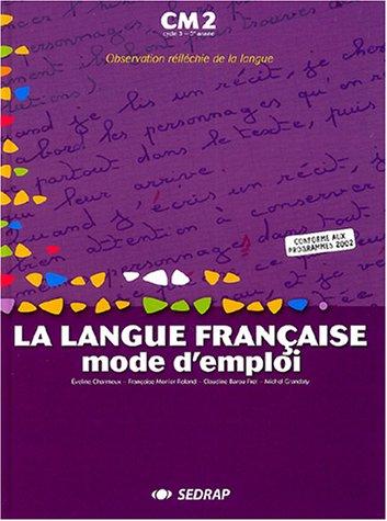 La langue française, mode d'emploi CM2 CM2 (Le manuel)
