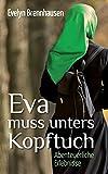 Eva muss unters Kopftuch: Abenteuerliche Erlebnisse