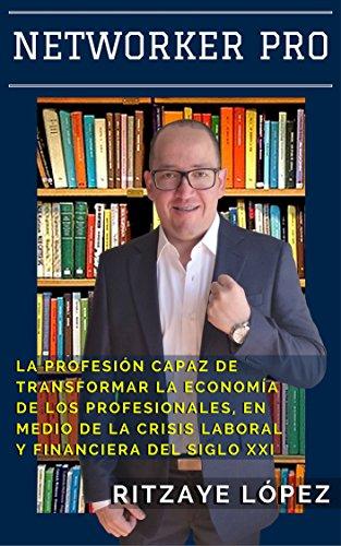 NETWORKER PRO: La profesión capaz de transformar la economía de los profesionales, en medio de la crisis laboral y financiera del siglo XXI por Claudia Raffay
