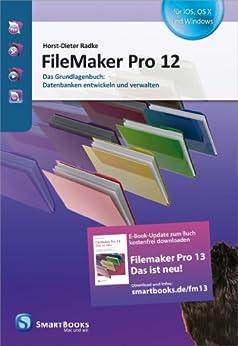 FileMaker Pro 12: Das Grundlagenbuch: Datenbanken entwickeln und verwalten von [Radke, Horst-Dieter]