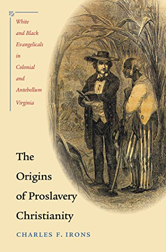 The Origins of Proslavery Christianity: White and Black Evangelicals in Colonial and Antebellum Virginia (English Edition) por Charles F. Irons