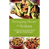 Bringing Home the Seitan: 100 Protein-Packed, Plant-Based Recipes for Delicious Wheat-Meat Tacos, BBQ, Stir-Fry, Wings and More by Kris Holechek Peters (2016-10-18)