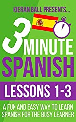 3 Minute Spanish: Lessons 1-3: A fun and easy way to learn Spanish for the busy learner