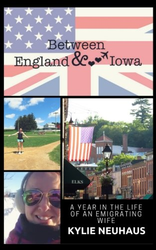 Between England & Iowa: A Year In The Life Of An Emigrating Wife