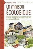 La maison écologique - Penser et construire son habitat à moindre frais...