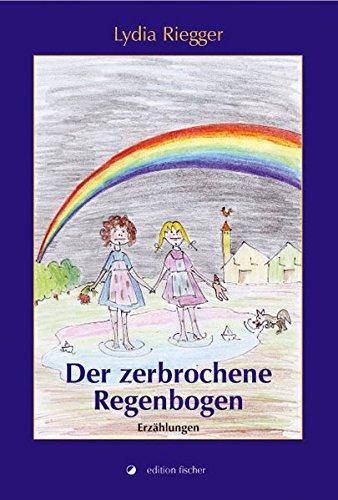 Der zerbrochene Regenbogen: Erzählungen