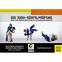 Die Judo-Gürtelprüfung: Band 1: Die Prüfungsinhalte des 8.-5. Kyu (Grundausbildung)