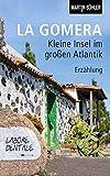 La Gomera: Kleine Insel im großen Atlantik von Martin Bühler