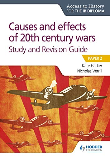 Access to History for the IB Diploma: Causes and effects of 20th century wars Study and Revision Guide: Paper 2