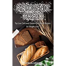 Ketogenic Bread: Top Low-Carb and Gluten-Free Bread Recipes for Weight Loss!  (English Edition)