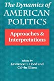 The Dynamics Of American Politics: Approaches And Interpretations (Transforming American Politics) by Lawrence C. Dodd (1993-12-14)
