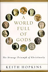 A World Full of Gods: The Strange Triumph of Christianity