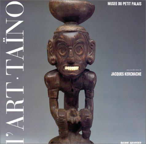 L'art des sculpteurs taïnos, chefs-d'oeuvre des Grandes Antilles précolombiennes par Kerchache
