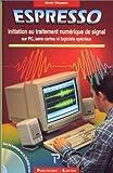 ESPRESSO. Initiation au traitement numérique de signal sur PC, sans cartes ni logiciels spéciaux, Avec un CD-ROM (Publit Elektor)