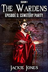 Episode 5: Cemetery Party (The Wardens Series Season One)