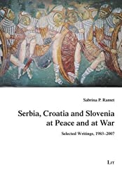 Serbia, Croatia and Slovenia at Peace and at War: Selected Writings, 1983-2007 (Studies on History, Culture and Society of Southeast Europe) by Sabrina P. Ramet (2009-01-20)