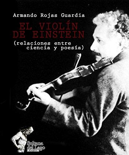 El violín de Einstein: Relaciones entre ciencia y poesía por Armando Rojas Guardia
