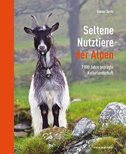 Seltene Nutztiere der Alpen: 7000 Jahre geprägte Kulturlandschaft