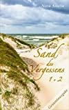Sand des Vergessens. Gesamtausgabe incl. Bonusmaterial (Roman Teil 1 und 2)