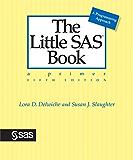 The Little SAS Book: A Primer, Fifth Edition: A Primer, Fifth Edition