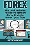 Forex: Guide - 3 Manuscripts: A Beginner's Guide To Forex Trading, Forex Trading Strategies, Forex Tips & Tricks (Forex, Forex Strategies, Forex Trading, Day Trading, Band 5)