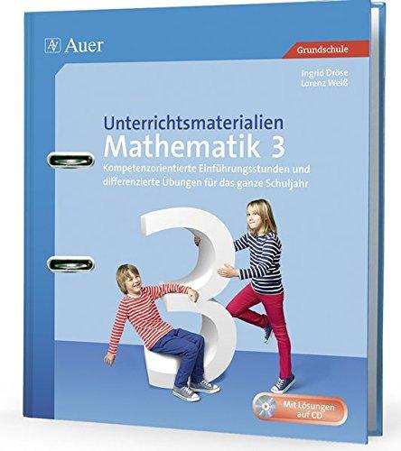 Unterrichtsmaterialien Mathematik 3: Kompetenzorientierte Einführungsstunden und differenzierte Übungen für das ganze Schuljahr (3. Klasse) (Unterrichtsmaterialien Mathematik Grundschule)