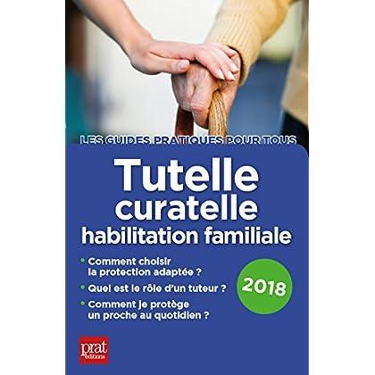Tutelle, curatelle, habilitation familiale 2018 (Les guides pratiques pour tous)