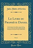 Telecharger Livres Le Livre Du Prophete Daniel Vol 1 Traduit D Apres Le Texte Hebreu Arameen Et Grec Avec Une Introduction Critique Ou Defense Nouvelle Du Livre Et Introduction Critique Premiere Partie (PDF,EPUB,MOBI) gratuits en Francaise