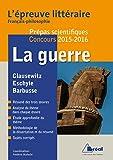 La guerre : Epreuve littéraire 2015-2016: Thème Français Philosophie Prépas scientifiques
