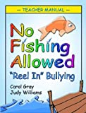 No Fishing Allowed Teacher Manual: Reel in Bullying by Carol Gray (2006-07-30)
