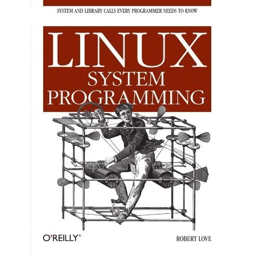 Linux System Programming: Talking Directly to the Kernel and C Library 1st edition by Love, Robert (2007) Paperback