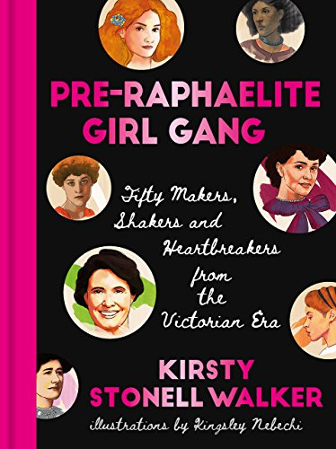 Pre-Raphaelite Girl Gang: Fifty Makers, Shakers and Heartbreakers from the Victorian Era -