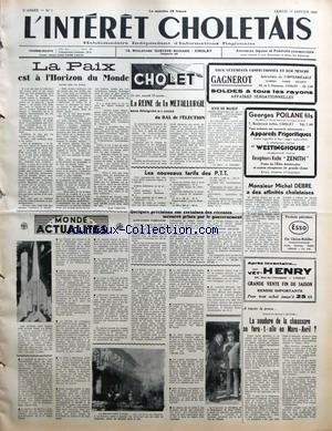 INTERET CHOLETAIS (L') [No 2] du 10/01/1959 - LA PAIX EST A L'HORIZON DU MONDE PAR PAUL LABUTTE - MONDE ACTUALITES - LA REINE DE LA METALLURGIE SERA DESIGNEE AU COURS DU BAL DE L'ELECTION - AVIS DE MAIRIE - LISTES ELECTORALES DE LA CHAMBRE DEPARTEMENTALE D'AGRICULTURE DEPOT PAR G PRISSET - LES NOUVEAUX TARIFS DES PTT - QUELQUES PRECISIONS SUR CERTAINES DES RECENTES MESURES PRISES PAR LE GOUVERNEMENT - ALLOCATIONS FAMILIALES - ASSURANCES SOCIALES - MONSIEUR MICHEL DEBRE A DES AFFINITES CHOLETAIS